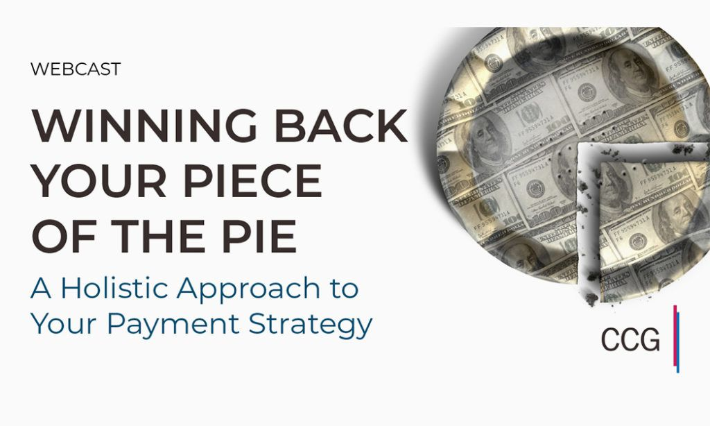 Winning Back Your Piece of the Pie: A Holistic Approach to Your Payment Strategy