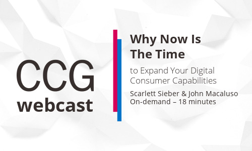 Why Now Is The Time to Expand Your Digital Consumer Capabilities
